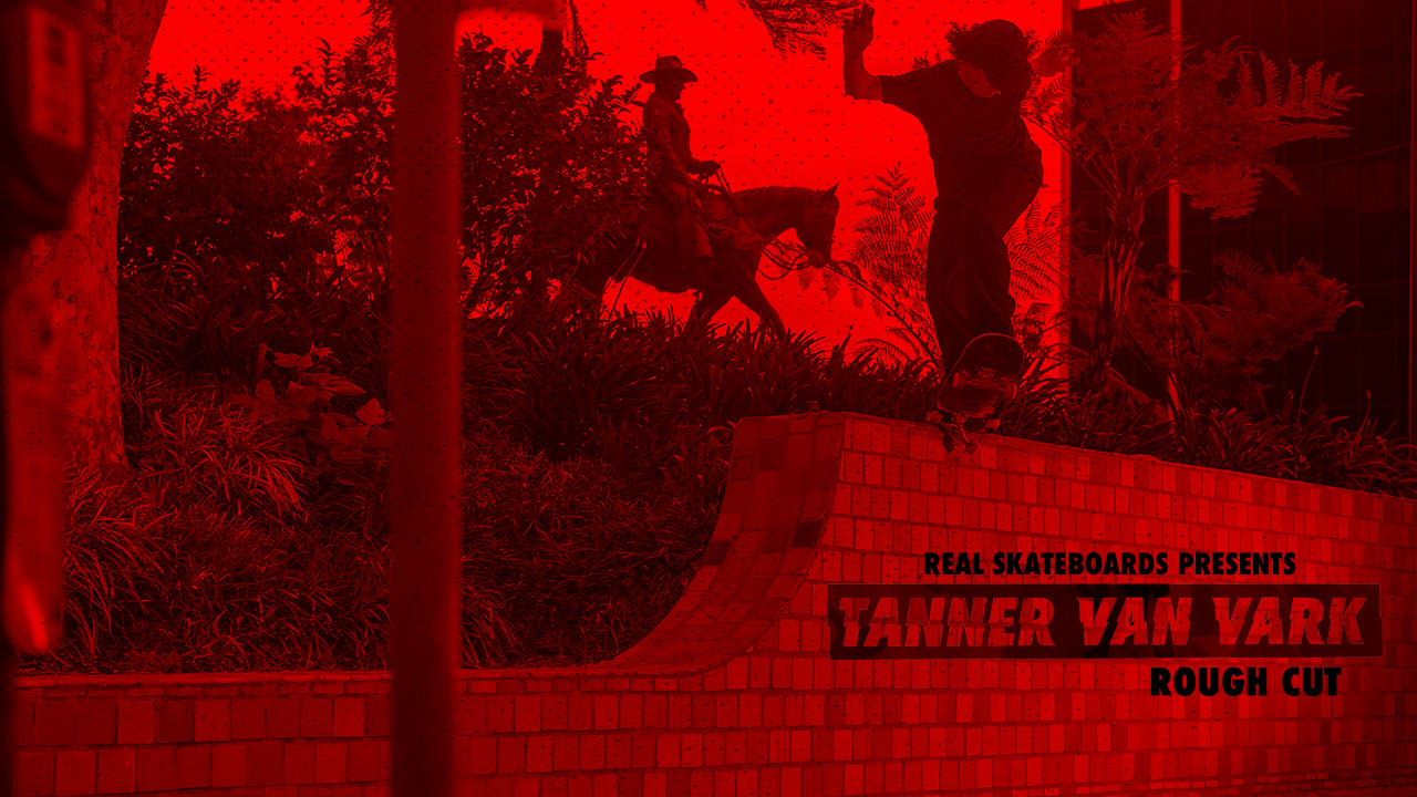 Rough Cut: REAL Skateboards presents Tanner Van Vark