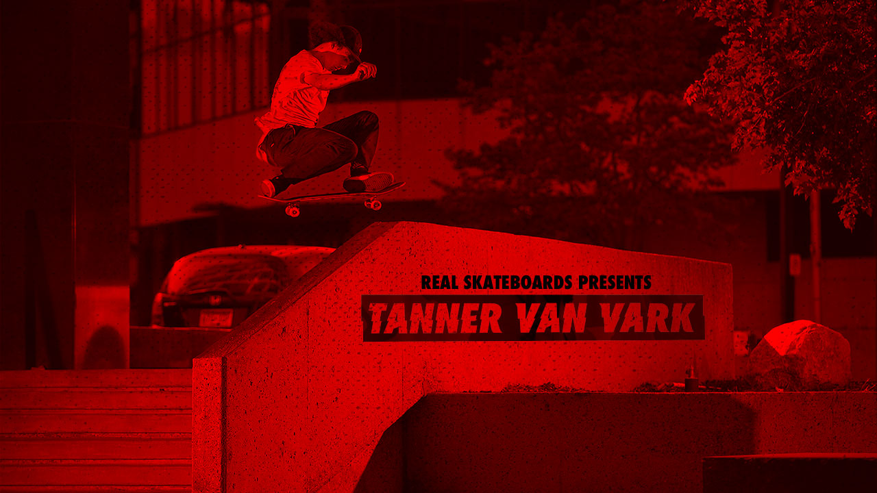 REAL Skateboards presents Tanner Van Vark