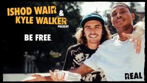 Ishod Wair & Kyle Walker present BE FREE